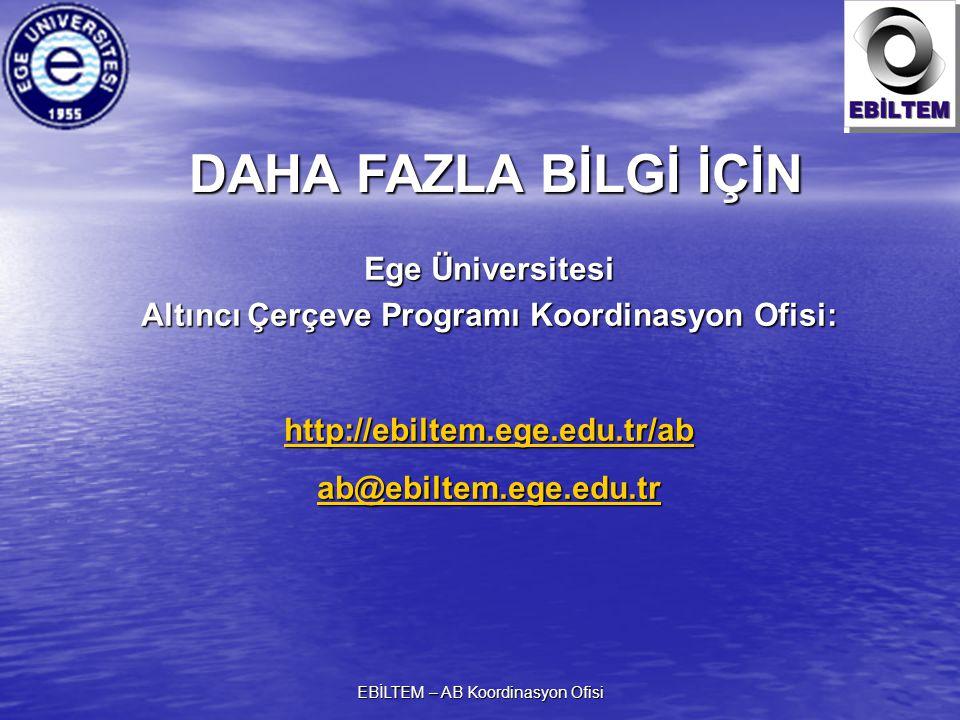 EBİLTEM – AB Koordinasyon Ofisi DAHA FAZLA BİLGİ İÇİN Ege Üniversitesi Altıncı Çerçeve Programı Koordinasyon Ofisi: http://ebiltem.ege.edu.tr/abab@ebiltem.ege.edu.tr
