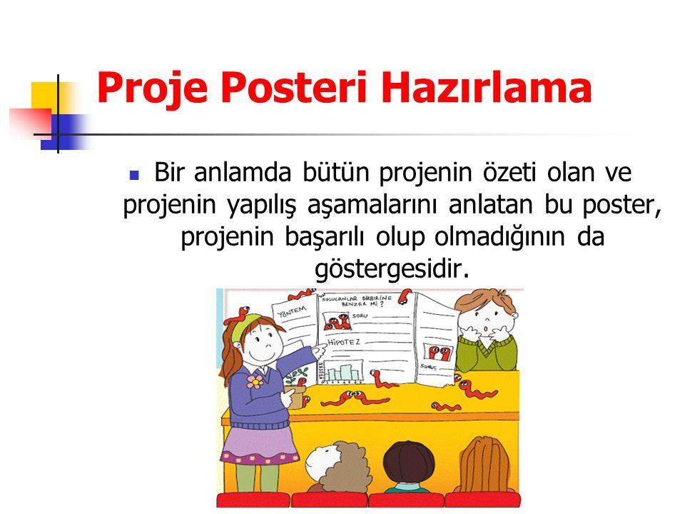 Proje Posteri Hazırlama Bir anlamda bütün projenin özeti olan ve projenin yapılış aşamalarını anlatan bu poster, projenin başarılı olup olmadığının da