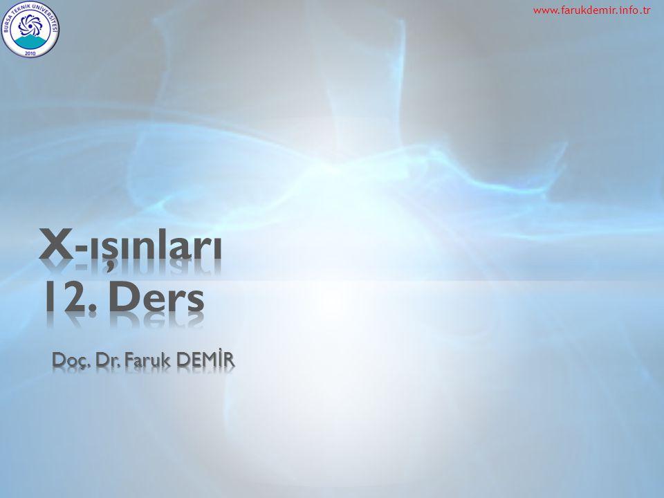 2 MMM216 X- ışınları 12. Ders www.farukdemir.info.tr