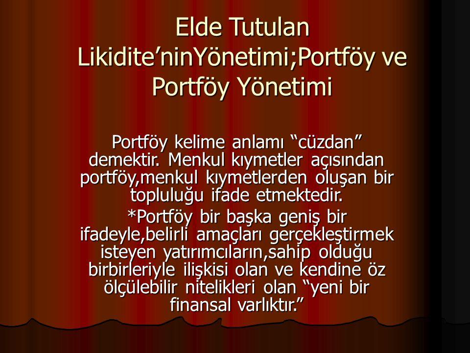 """Elde Tutulan Likidite'ninYönetimi;Portföy ve Portföy Yönetimi Portföy kelime anlamı """"cüzdan"""" demektir. Menkul kıymetler açısından portföy,menkul kıyme"""