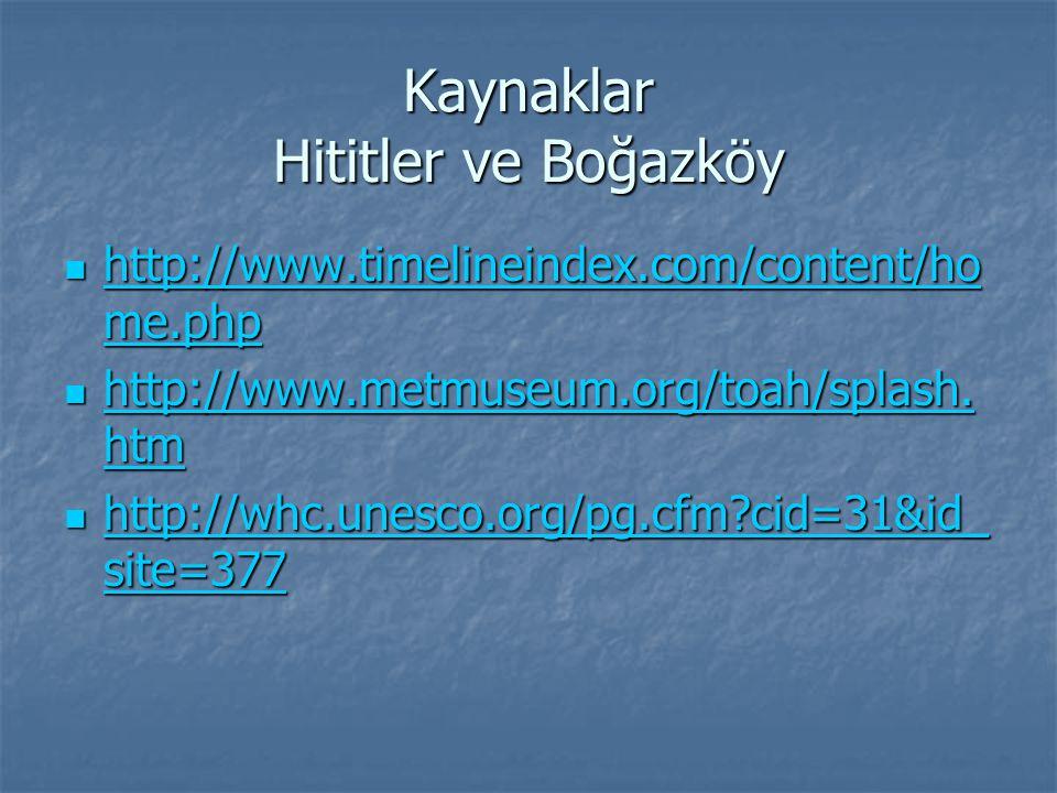 Kaynaklar Hititler ve Boğazköy http://www.timelineindex.com/content/ho me.php http://www.timelineindex.com/content/ho me.php http://www.timelineindex.com/content/ho me.php http://www.timelineindex.com/content/ho me.php http://www.metmuseum.org/toah/splash.