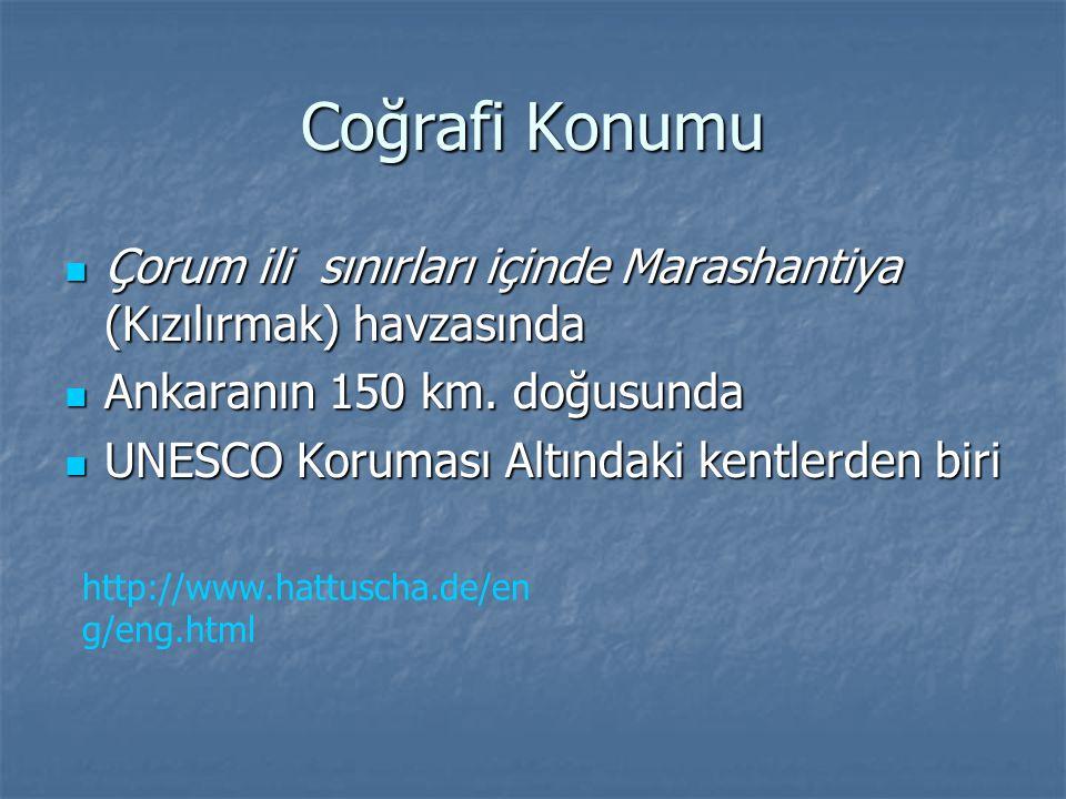 Coğrafi Konumu Çorum ili sınırları içinde Marashantiya (Kızılırmak) havzasında Çorum ili sınırları içinde Marashantiya (Kızılırmak) havzasında Ankaranın 150 km.