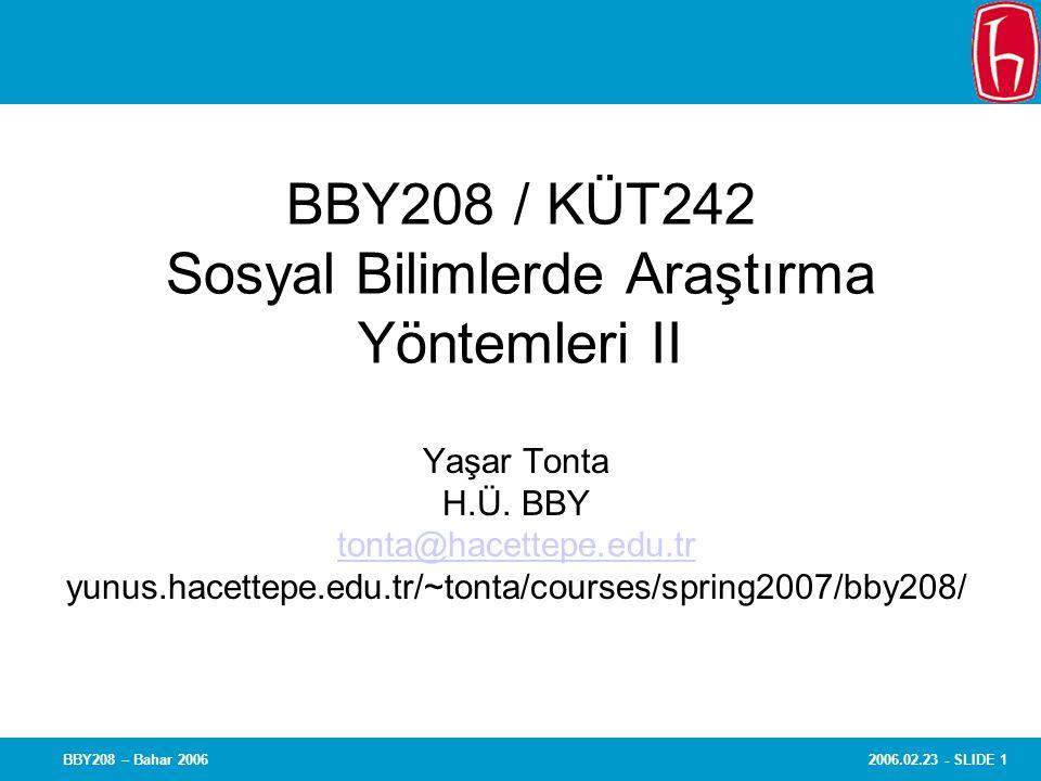 2006.02.23 - SLIDE 1BBY208 – Bahar 2006 BBY208 / KÜT242 Sosyal Bilimlerde Araştırma Yöntemleri II Yaşar Tonta H.Ü. BBY tonta@hacettepe.edu.tr yunus.ha