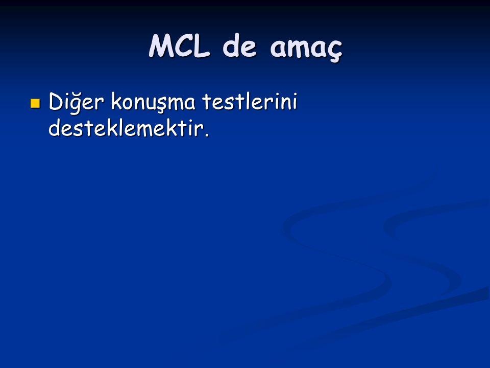MCL de amaç Diğer konuşma testlerini desteklemektir. Diğer konuşma testlerini desteklemektir.