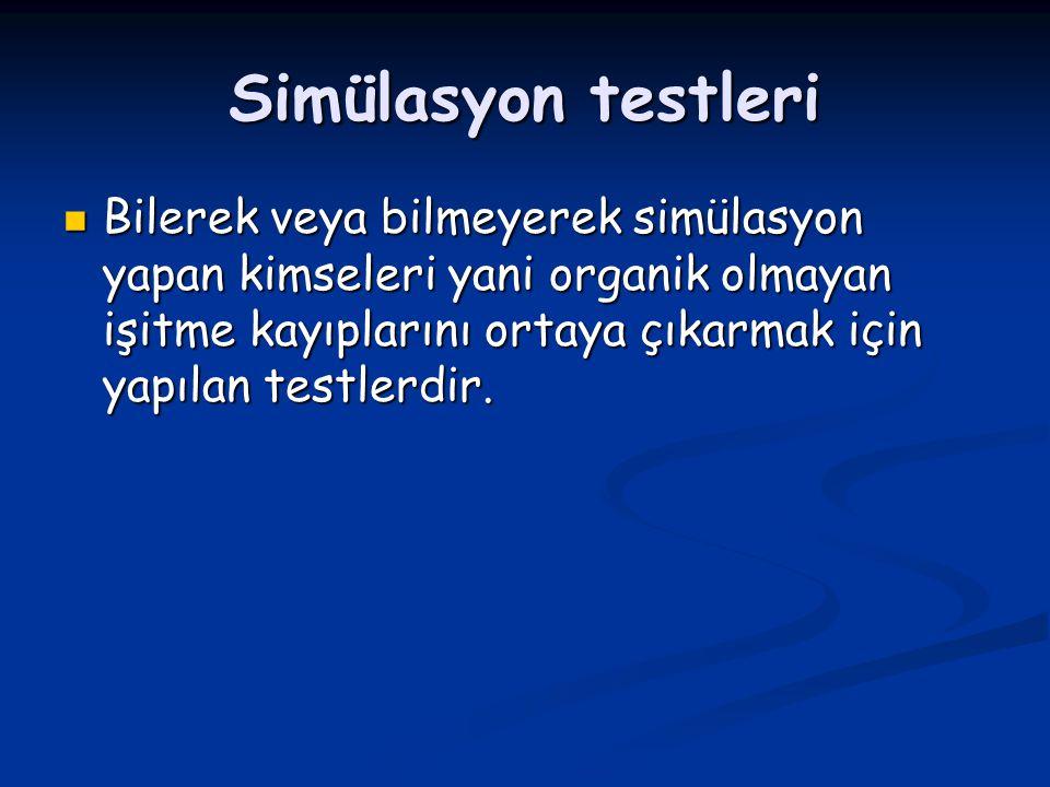 Simülasyon testleri Bilerek veya bilmeyerek simülasyon yapan kimseleri yani organik olmayan işitme kayıplarını ortaya çıkarmak için yapılan testlerdir