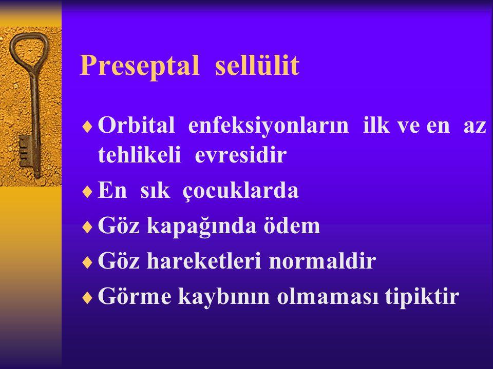Preseptal sellülit  Orbital enfeksiyonların ilk ve en az tehlikeli evresidir  En sık çocuklarda  Göz kapağında ödem  Göz hareketleri normaldir  G