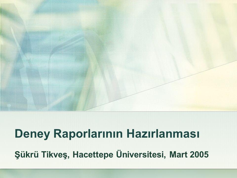 Deney Raporlarının Hazırlanması Şükrü Tikveş, Hacettepe Üniversitesi, Mart 2005