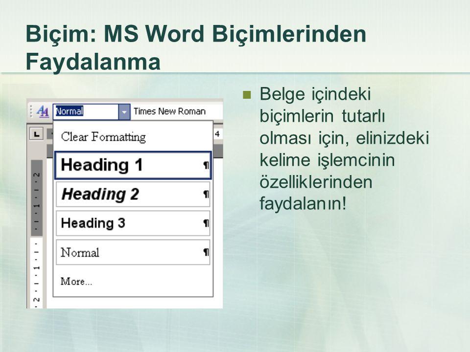 Biçim: MS Word Biçimlerinden Faydalanma Belge içindeki biçimlerin tutarlı olması için, elinizdeki kelime işlemcinin özelliklerinden faydalanın!