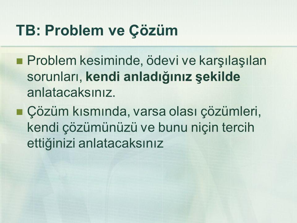 TB: Problem ve Çözüm Problem kesiminde, ödevi ve karşılaşılan sorunları, kendi anladığınız şekilde anlatacaksınız. Çözüm kısmında, varsa olası çözümle