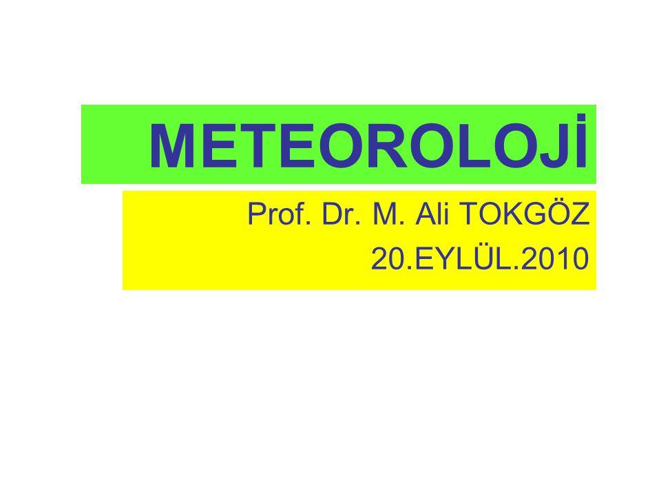 METEOROLOJİ Prof. Dr. M. Ali TOKGÖZ 20.EYLÜL.2010