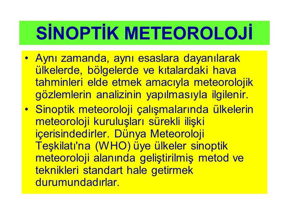 SİNOPTİK METEOROLOJİ Aynı zamanda, aynı esaslara dayanılarak ülkelerde, bölgelerde ve kıtalardaki hava tahminleri elde etmek amacıyla meteorolojik göz