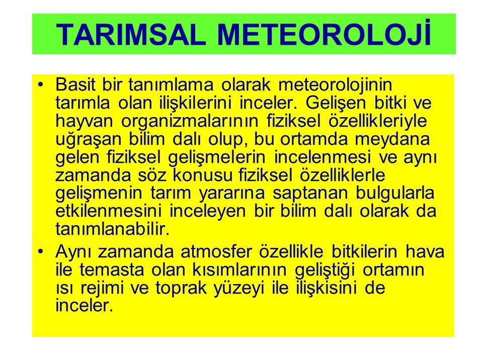 TARIMSAL METEOROLOJİ Basit bir tanımlama olarak meteorolojinin tarımla olan ilişkilerini inceler. Gelişen bitki ve hayvan organizmalarının fiziksel öz
