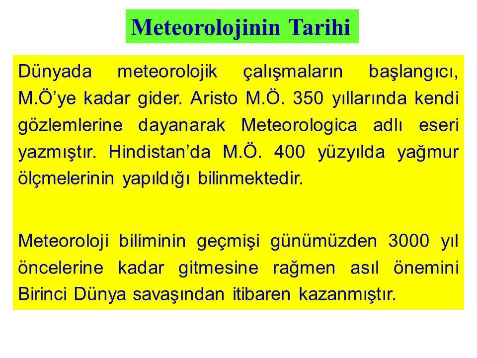 Meteorolojinin Tarihi Dünyada meteorolojik çalışmaların başlangıcı, M.Ö'ye kadar gider. Aristo M.Ö. 350 yıllarında kendi gözlemlerine dayanarak Meteor