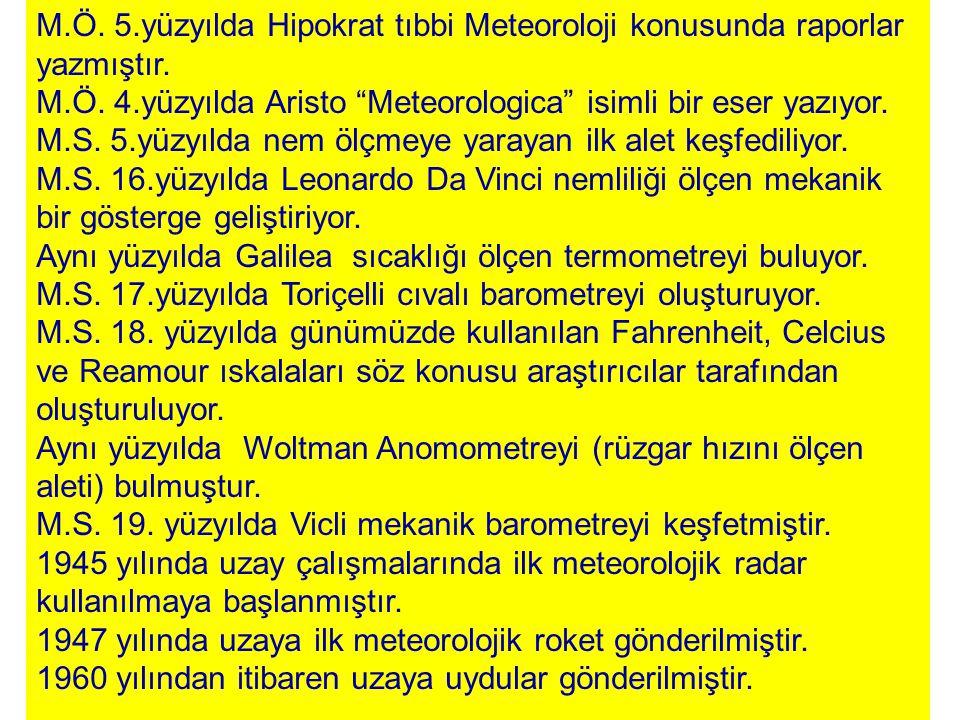 """M.Ö. 5.yüzyılda Hipokrat tıbbi Meteoroloji konusunda raporlar yazmıştır. M.Ö. 4.yüzyılda Aristo """"Meteorologica"""" isimli bir eser yazıyor. M.S. 5.yüzyıl"""