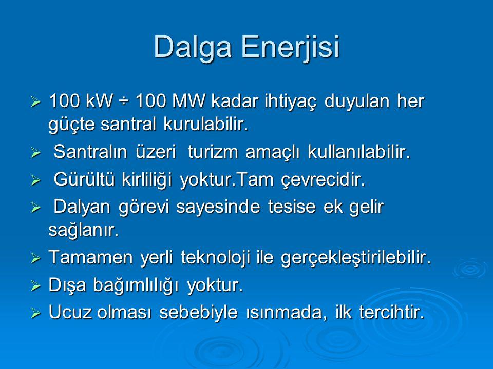 Dalga Enerjisi  100 kW ÷ 100 MW kadar ihtiyaç duyulan her güçte santral kurulabilir.