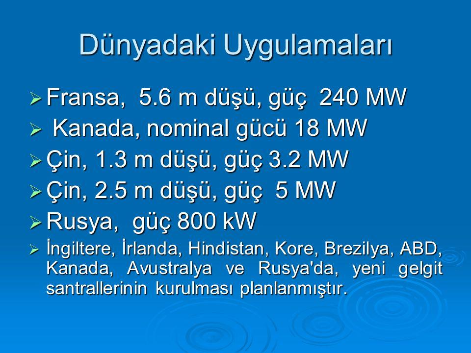 Dünyadaki Uygulamaları  Fransa, 5.6 m düşü, güç 240 MW  Kanada, nominal gücü 18 MW  Çin, 1.3 m düşü, güç 3.2 MW  Çin, 2.5 m düşü, güç 5 MW  Rusya, güç 800 kW  İngiltere, İrlanda, Hindistan, Kore, Brezilya, ABD, Kanada, Avustralya ve Rusya da, yeni gelgit santrallerinin kurulması planlanmıştır.