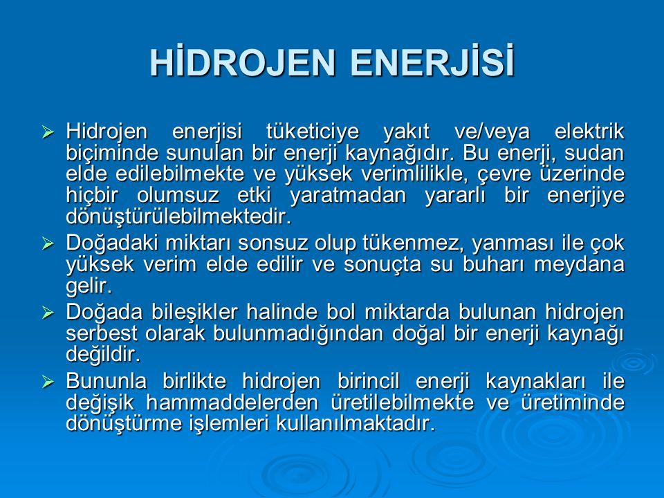 HİDROJEN ENERJİSİ  Hidrojen enerjisi tüketiciye yakıt ve/veya elektrik biçiminde sunulan bir enerji kaynağıdır.