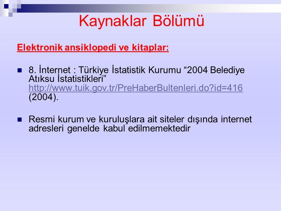 """Kaynaklar Bölümü Elektronik ansiklopedi ve kitaplar: 8. İnternet : Türkiye İstatistik Kurumu """"2004 Belediye Atıksu İstatistikleri"""" http://www.tuik.gov"""