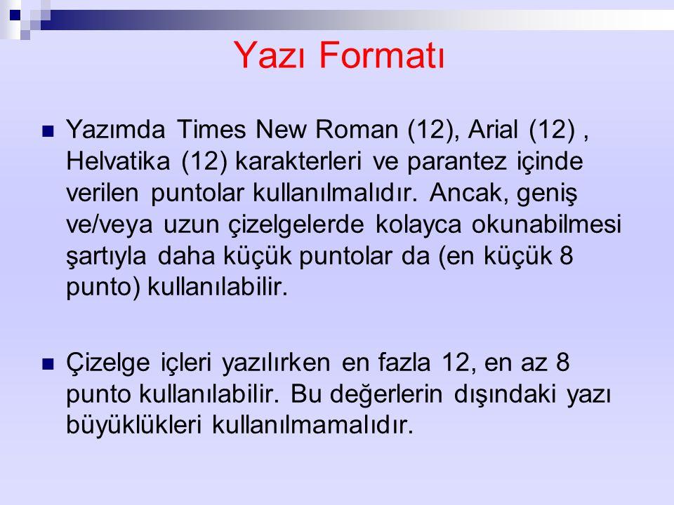 Yazı Formatı Yazımda Times New Roman (12), Arial (12), Helvatika (12) karakterleri ve parantez içinde verilen puntolar kullanılmalıdır. Ancak, geniş v