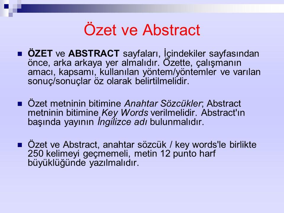 Özet ve Abstract ÖZET ve ABSTRACT sayfaları, İçindekiler sayfasından önce, arka arkaya yer almalıdır. Özette, çalışmanın amacı, kapsamı, kullanılan yö