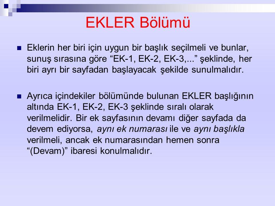 """EKLER Bölümü Eklerin her biri için uygun bir başlık seçilmeli ve bunlar, sunuş sırasına göre """"EK-1, EK-2, EK-3,..."""" şeklinde, her biri ayrı bir sayfad"""