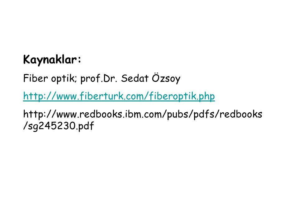 Kaynaklar: Fiber optik; prof.Dr. Sedat Özsoy http://www.fiberturk.com/fiberoptik.php http://www.redbooks.ibm.com/pubs/pdfs/redbooks /sg245230.pdf