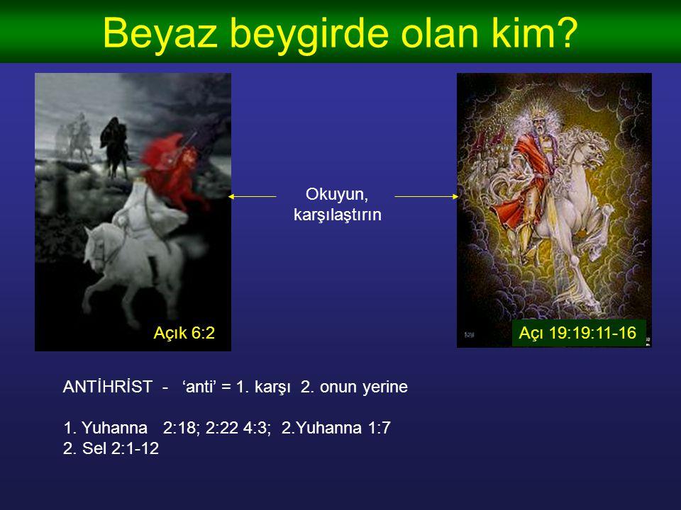 Dört Beygir (6:1-8) 1.beygir: beyaz = yengi 2.beygir: kırmızı = savaş 3.beygir: kara = açlık 4.beygir: soluk = hastalık Zekerya 1:7-10 6:1-8 Farkları
