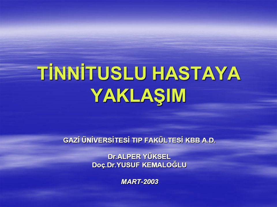 TİNNİTUSLU HASTAYA YAKLAŞIM GAZİ ÜNİVERSİTESİ TIP FAKÜLTESİ KBB A.D. Dr.ALPER YÜKSEL Doç.Dr.YUSUF KEMALOĞLU MART-2003