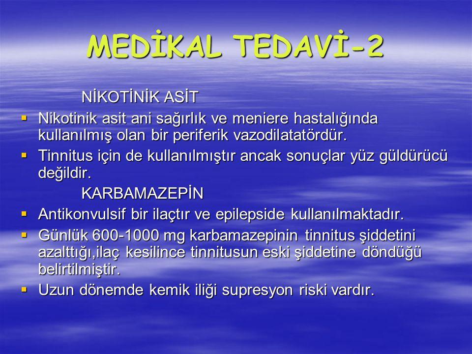 MEDİKAL TEDAVİ-2 NİKOTİNİK ASİT NİKOTİNİK ASİT  Nikotinik asit ani sağırlık ve meniere hastalığında kullanılmış olan bir periferik vazodilatatördür.
