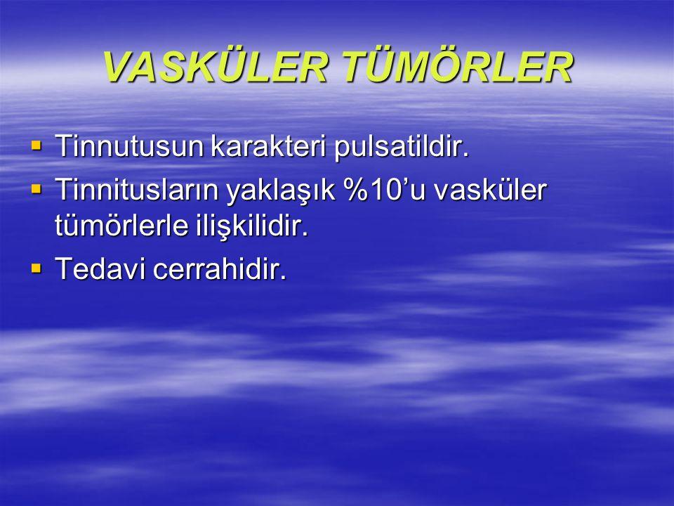 VASKÜLER TÜMÖRLER  Tinnutusun karakteri pulsatildir.  Tinnitusların yaklaşık %10'u vasküler tümörlerle ilişkilidir.  Tedavi cerrahidir.