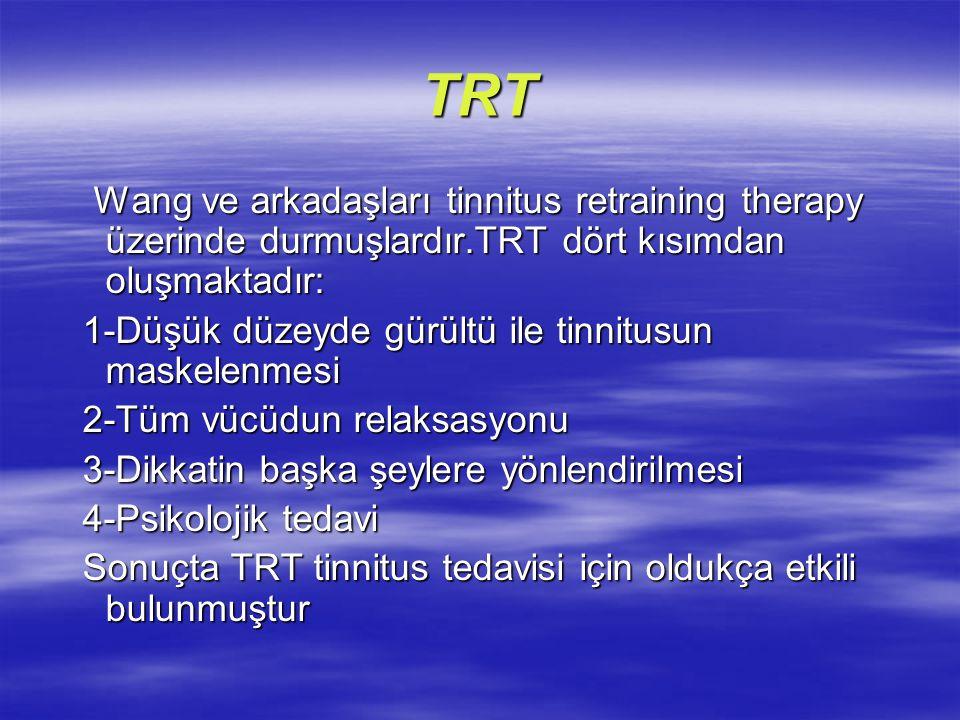 TRT Wang ve arkadaşları tinnitus retraining therapy üzerinde durmuşlardır.TRT dört kısımdan oluşmaktadır: Wang ve arkadaşları tinnitus retraining ther