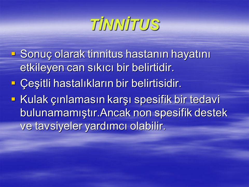 TİNNİTUS  Sonuç olarak tinnitus hastanın hayatını etkileyen can sıkıcı bir belirtidir.  Çeşitli hastalıkların bir belirtisidir.  Kulak çınlamasın k