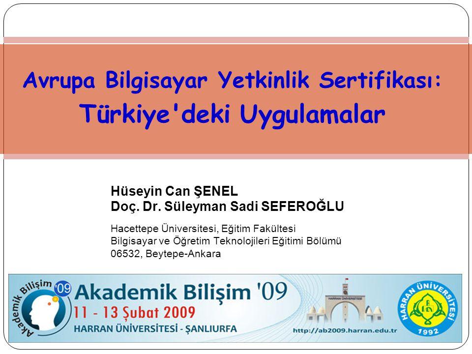 Avrupa Bilgisayar Yetkinlik Sertifikası: Türkiye'deki Uygulamalar Hüseyin Can ŞENEL Doç. Dr. Süleyman Sadi SEFEROĞLU Hacettepe Üniversitesi, Eğitim Fa