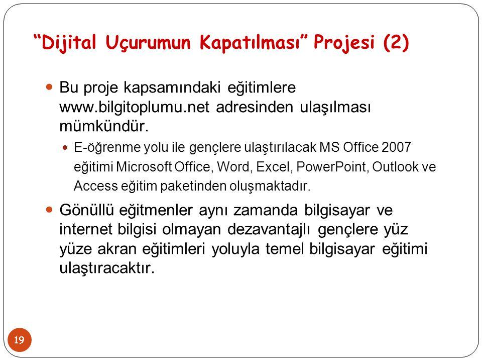 """19 """"Dijital Uçurumun Kapatılması"""" Projesi (2) Bu proje kapsamındaki eğitimlere www.bilgitoplumu.net adresinden ulaşılması mümkündür. E-öğrenme yolu il"""