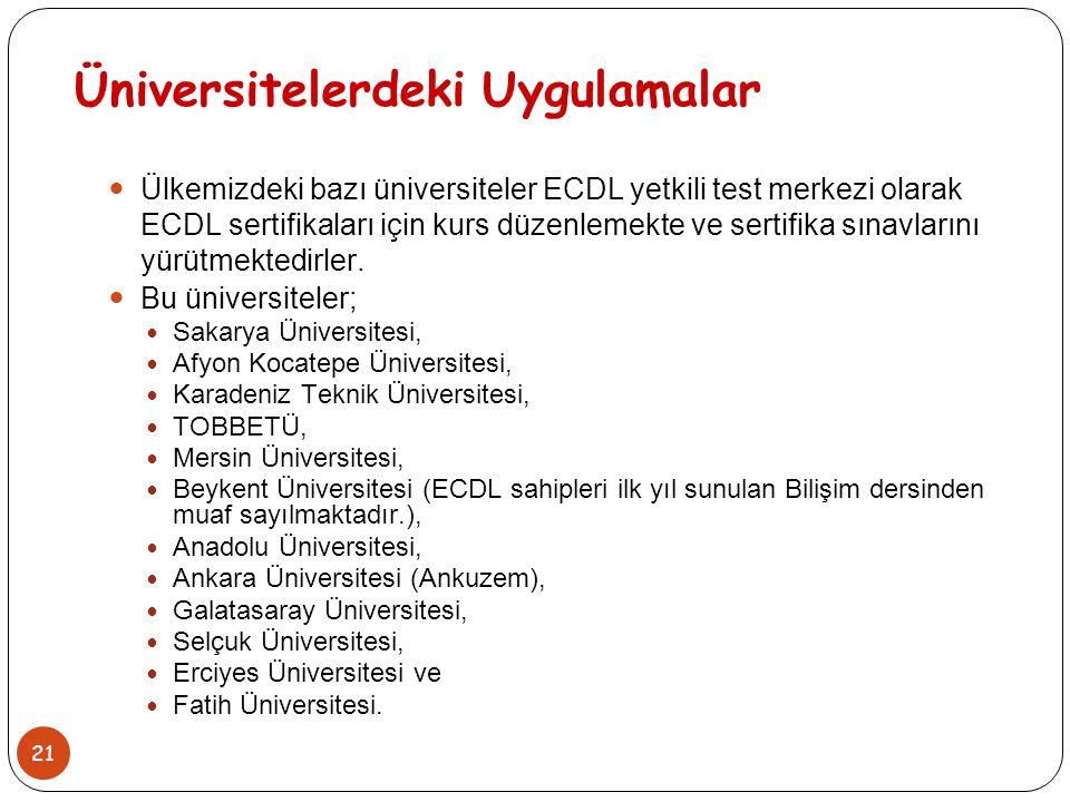 21 Üniversitelerdeki Uygulamalar Ülkemizdeki bazı üniversiteler ECDL yetkili test merkezi olarak ECDL sertifikaları için kurs düzenlemekte ve sertifik