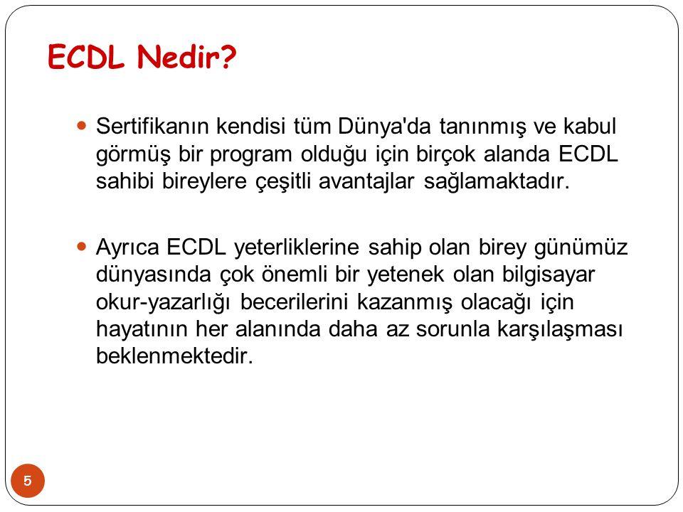 5 ECDL Nedir? Sertifikanın kendisi tüm Dünya'da tanınmış ve kabul görmüş bir program olduğu için birçok alanda ECDL sahibi bireylere çeşitli avantajla