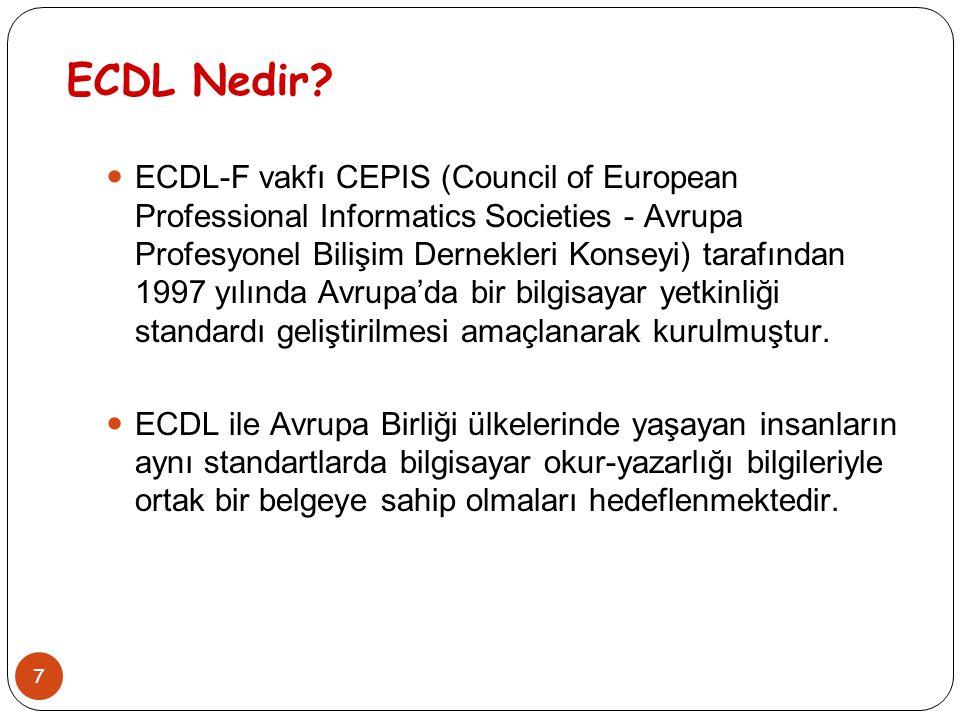 7 ECDL Nedir? ECDL-F vakfı CEPIS (Council of European Professional Informatics Societies - Avrupa Profesyonel Bilişim Dernekleri Konseyi) tarafından 1