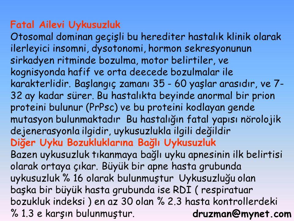 druzman@mynet.com Fatal Ailevi Uykusuzluk Otosomal dominan geçişli bu herediter hastalık klinik olarak ilerleyici insomni, dysotonomi, hormon sekresyo