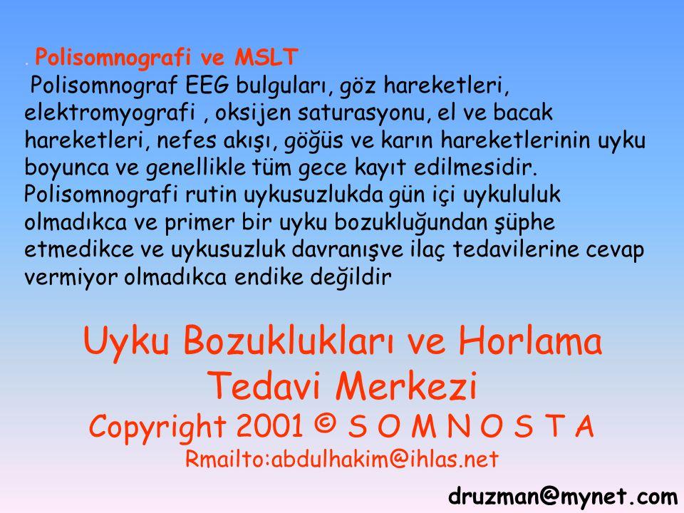 druzman@mynet.com. Polisomnografi ve MSLT Polisomnograf EEG bulguları, göz hareketleri, elektromyografi, oksijen saturasyonu, el ve bacak hareketleri,