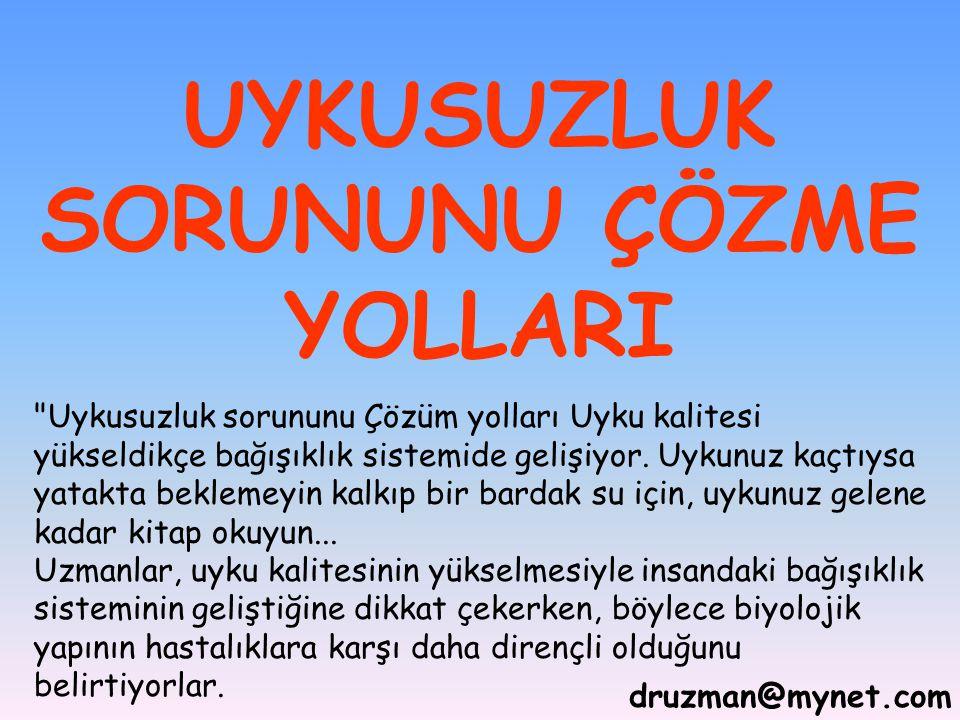 druzman@mynet.com UYKUSUZLUK SORUNUNU ÇÖZME YOLLARI