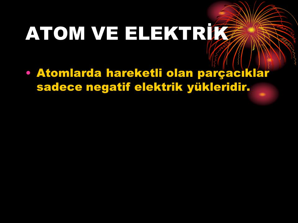 Etki ile elektriklenmede yüklü cisimle nötr cisim birbirlerine dokunmadığından aralarında elektron alış verişi olmaz.