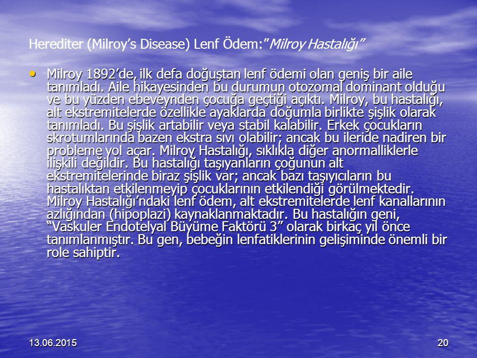 """13.06.201520 Herediter (Milroy's Disease) Lenf Ödem:""""Milroy Hastalığı"""" Milroy 1892'de, ilk defa doğuştan lenf ödemi olan geniş bir aile tanımladı. Ail"""
