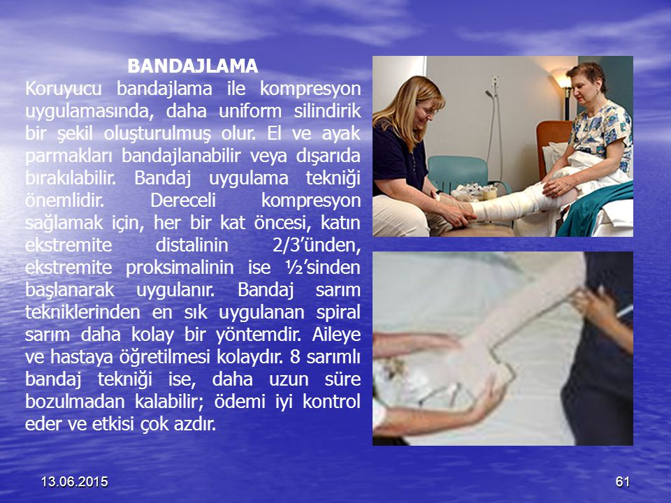 13.06.201561 BANDAJLAMA Koruyucu bandajlama ile kompresyon uygulamasında, daha uniform silindirik bir şekil oluşturulmuş olur. El ve ayak parmakları b