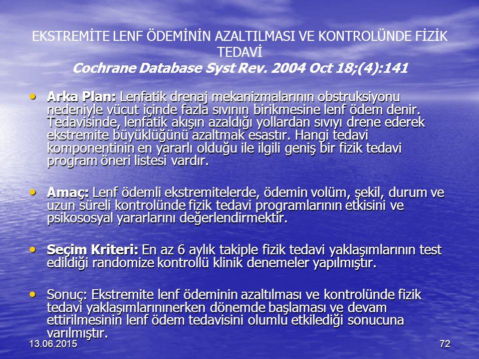 13.06.201572 EKSTREMİTE LENF ÖDEMİNİN AZALTILMASI VE KONTROLÜNDE FİZİK TEDAVİ Cochrane Database Syst Rev. 2004 Oct 18;(4):141 Arka Plan: Lenfatik dren