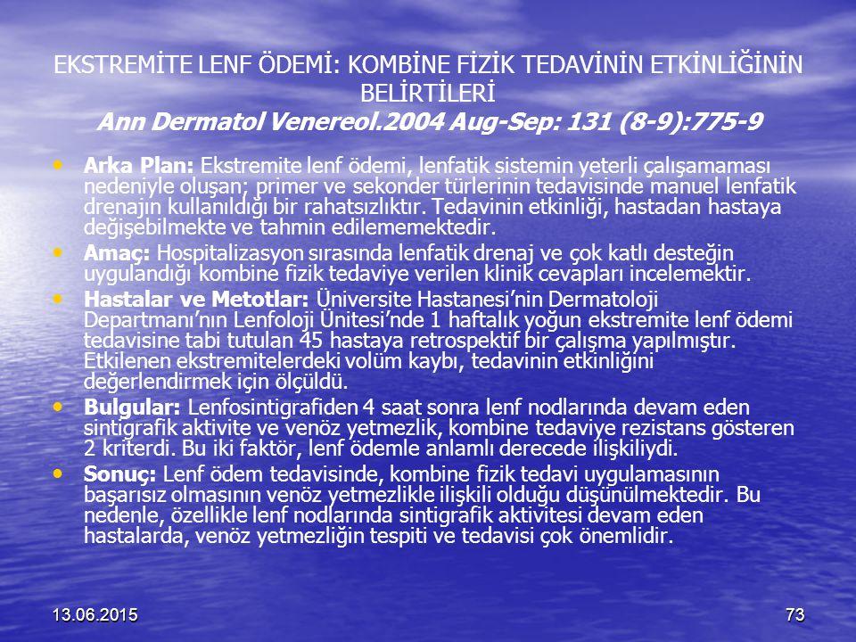 13.06.201573 EKSTREMİTE LENF ÖDEMİ: KOMBİNE FİZİK TEDAVİNİN ETKİNLİĞİNİN BELİRTİLERİ Ann Dermatol Venereol.2004 Aug-Sep: 131 (8-9):775-9 Arka Plan: Ek