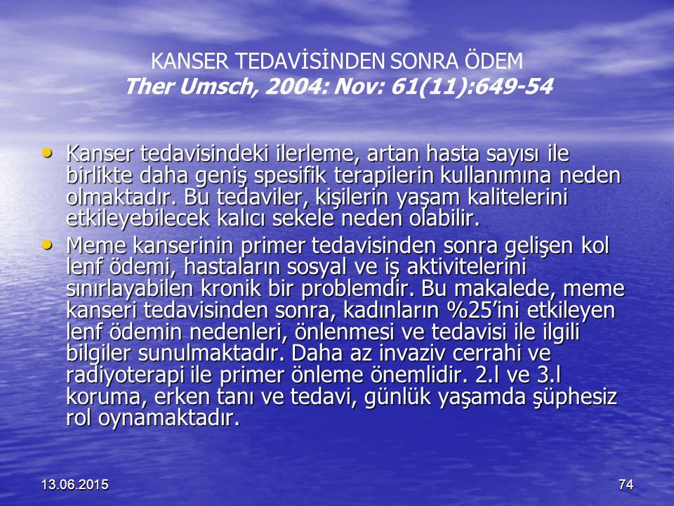 13.06.201574 KANSER TEDAVİSİNDEN SONRA ÖDEM Ther Umsch, 2004: Nov: 61(11):649-54 Kanser tedavisindeki ilerleme, artan hasta sayısı ile birlikte daha g