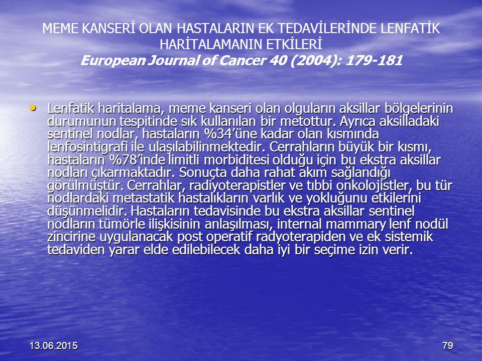 13.06.201579 MEME KANSERİ OLAN HASTALARIN EK TEDAVİLERİNDE LENFATİK HARİTALAMANIN ETKİLERİ European Journal of Cancer 40 (2004): 179-181 Lenfatik hari