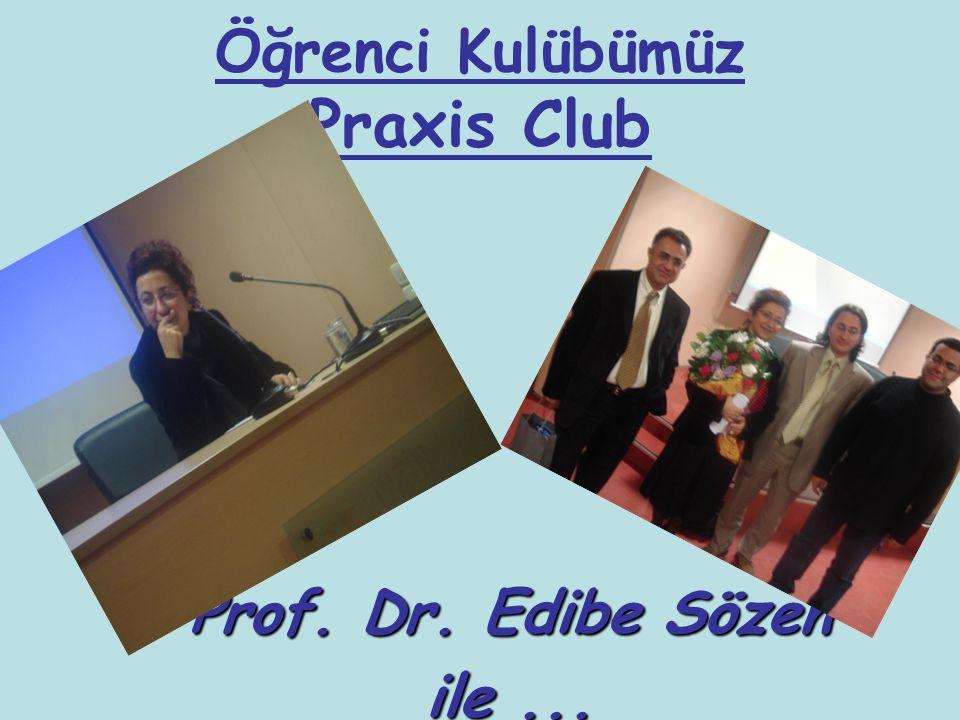 Öğrenci Kulübümüz Praxis Club Prof. Dr. Edibe Sözen ile...