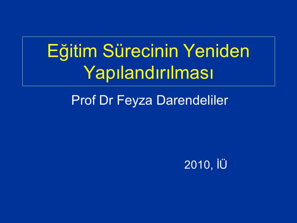 Eğitim Sürecinin Yeniden Yapılandırılması Prof Dr Feyza Darendeliler 2010, İÜ