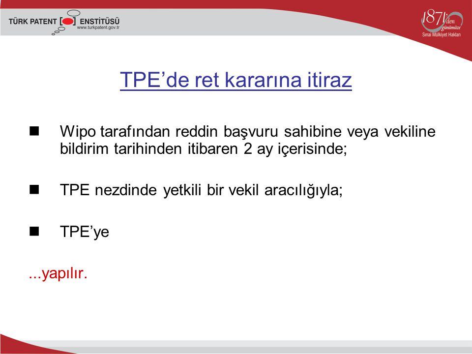 TPE'de ret kararına itiraz Wipo tarafından reddin başvuru sahibine veya vekiline bildirim tarihinden itibaren 2 ay içerisinde; TPE nezdinde yetkili bi